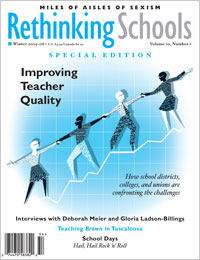 Rethinking Schools Improving Teacher Quality volume 20, number 2, Winter 2005-2006