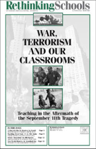 """Rethinking Schools Special Report, """"War, Terrorism, and Our Classrooms: Teaching in the Aftermath of the September 11th Tragedy"""" 