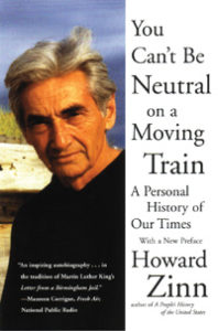 You Can't Be Neutral on a Moving Train (Book)   Zinn Education Project: Teaching People's History