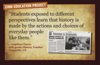 """Why teach """"a people's history""""? - """"Students exposed to different perspectives learn that history is made by the actions of choices of everyday people like them"""" 