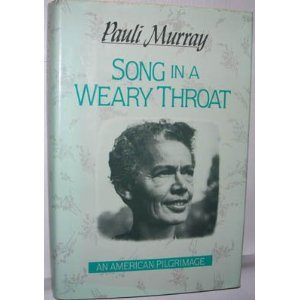 Song in a Weary Throat - Pauli Murray's Autobigraphy - Out of Print   Zinn Education Project: Teaching People's History