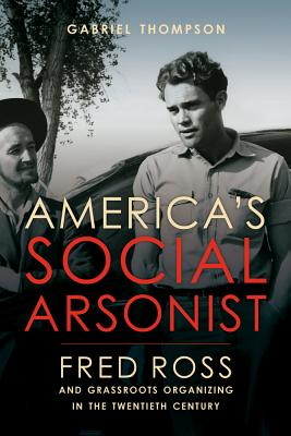 America's Social Arsonist: Fred Ross and Grassroots Organizing in the Twentieth Century (Book) | Zinn Education Project: Teaching People's History