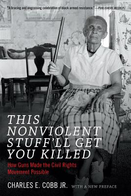 This Nonviolent Stuff'll Get You Killed: How Guns Made the Civil Rights Movement Possible (Book) | Zinn Education Project: Teaching People's History