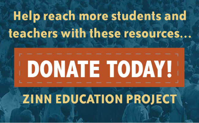 Help Reach More Students and Teachers with These Resources—Donate Today! | Zinn Education Project: Teaching People's History