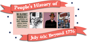 People's History of Fourth of July: Beyond 1776   Zinn Education Project: Teaching People's History