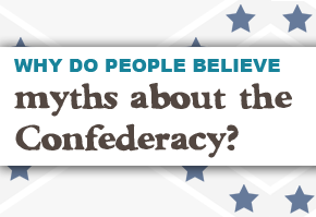 Why do people believe myths about the Confederacy?