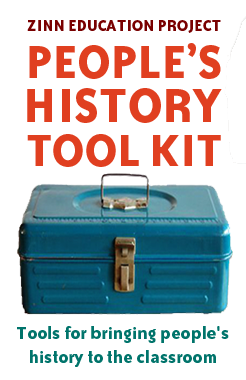 People's History Tool Kit: Resources for Teaching Outside the Textbook | Zinn Education Project: Teaching People's History