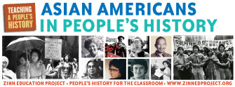 Asian Americans and Moments in People's History   Zinn Education Project: Teaching People's History