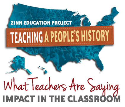 What Teachers Are Saying: Impact of Lessons in the Classroom | Zinn Education Project: Teaching People's History