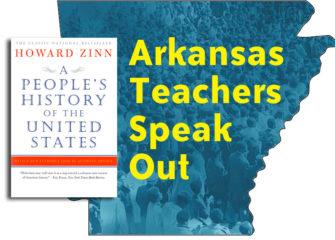 Arkansas Teachers Speak Out on Zinn Book Ban | Zinn Education Project: Teaching People's History