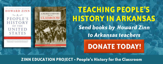 Send people's history to Arkansas—Donate today! | Zinn Education Project: Teaching People's History