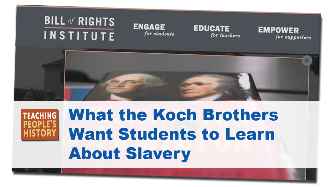 What the Koch Brothers Want Students to Learn about Slavery | Zinn Education Project