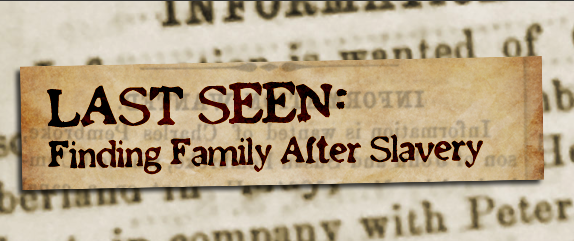 Last Seen: Finding Family After Slavery