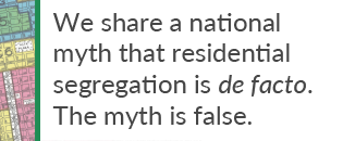 Pullquote - Myth segregation is de facto | Zinn Education Project