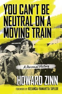 You Can't Be Neutral on a Moving Train Book Cover   Zinn Education Project