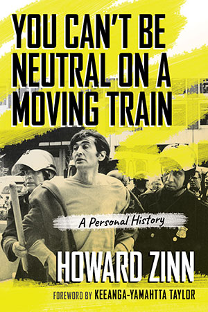 You Can't Be Neutral on a Moving Train Book Cover | Zinn Education Project
