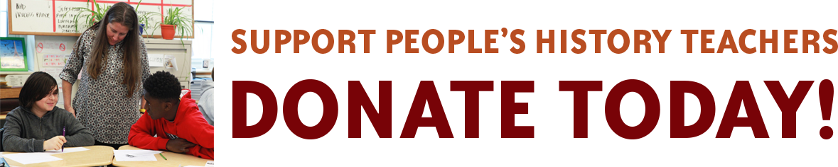 Support People's History Teachers (Donate) | Zinn Education Project