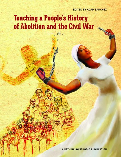 Teaching A People S History Of Abolition And The Civil War