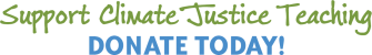 Support Climate Justice Teaching Donate | Zinn Education Project