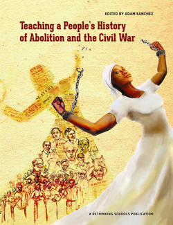 Teaching a Peoples History of Abolition and the Civil War (Book Cover) | Zinn Education Project